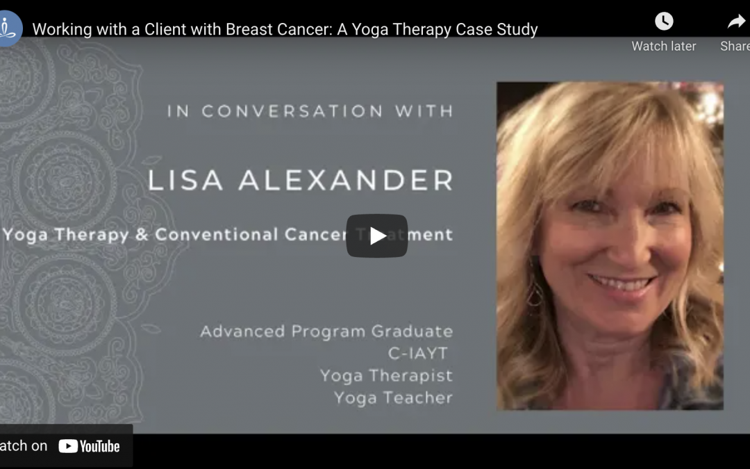 """""""Working with a Client with Breast Cancer: A Yoga Therapy Case Study"""""""